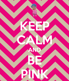 Poster: KEEP CALM AND BE PINK