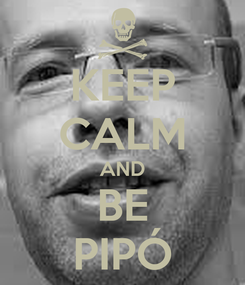 Poster: KEEP CALM AND BE PIPÓ