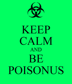 Poster: KEEP CALM AND BE POISONUS