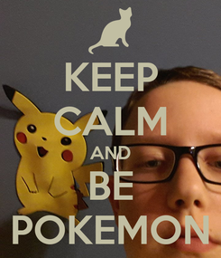 Poster: KEEP CALM AND BE POKEMON