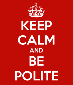Poster: KEEP CALM AND BE POLITE