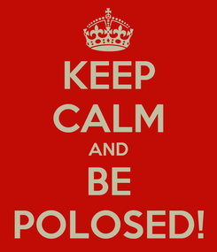 Poster: KEEP CALM AND BE POLOSED!
