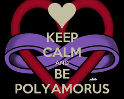 Poster: KEEP CALM AND BE POLYAMORUS