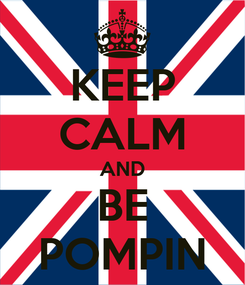 Poster: KEEP CALM AND BE POMPIN