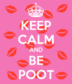 Poster: KEEP CALM AND BE POOT