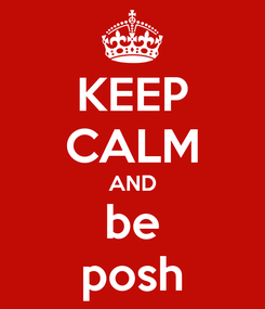 Poster: KEEP CALM AND be posh