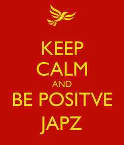 Poster: KEEP CALM AND BE POSITVE JAPZ
