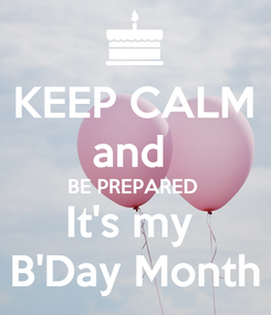 Poster: KEEP CALM and  BE PREPARED  It's my  B'Day Month