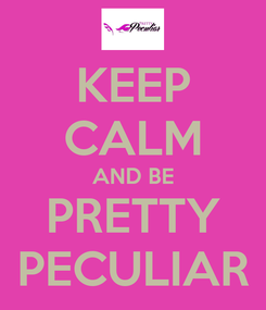 Poster: KEEP CALM AND BE PRETTY PECULIAR