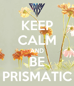 Poster: KEEP CALM AND BE PRISMATIC