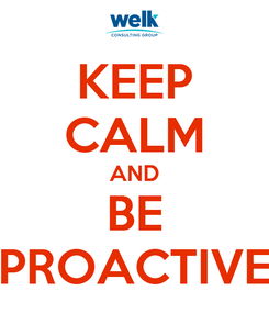 Poster: KEEP CALM AND BE PROACTIVE