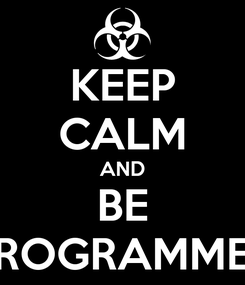 Poster: KEEP CALM AND BE PROGRAMMER