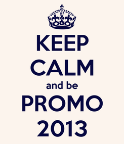 Poster: KEEP CALM and be PROMO 2013
