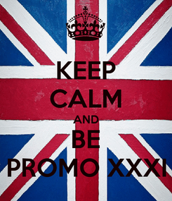 Poster: KEEP CALM AND BE PROMO XXXI