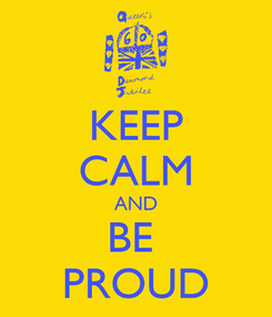 Poster: KEEP CALM AND BE  PROUD