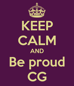 Poster: KEEP CALM AND Be proud CG