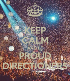Poster: KEEP CALM AND BE PROUD DIRECTIONERS