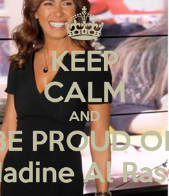 Poster: KEEP CALM AND BE PROUD OF Nadine Al Rassi