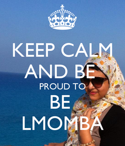 Poster: KEEP CALM AND BE  PROUD TO BE  LMOMBA