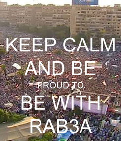 Poster: KEEP CALM AND BE PROUD TO BE WITH RAB3A