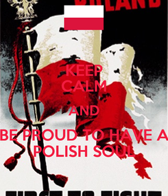 Poster: KEEP CALM AND BE PROUD TO HAVE A POLISH SOUL
