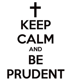Poster: KEEP CALM AND BE PRUDENT