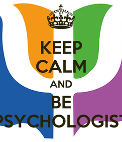 Poster: KEEP CALM AND BE PSYCHOLOGIST
