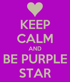 Poster: KEEP CALM AND BE PURPLE STAR