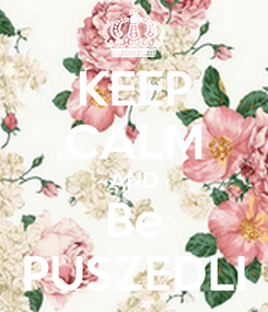 Poster: KEEP CALM AND Be PUSZEDLI