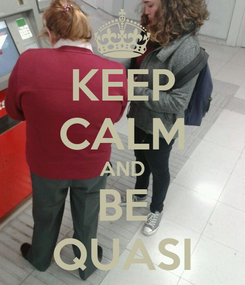 Poster: KEEP CALM AND BE QUASI