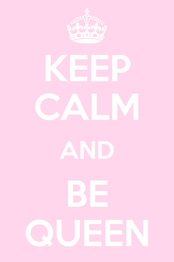 Poster: KEEP CALM AND BE QUEEN