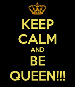 Poster: KEEP CALM AND BE QUEEN!!!