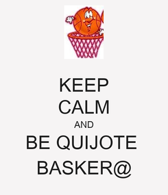 Poster: KEEP CALM AND BE QUIJOTE  BASKER@