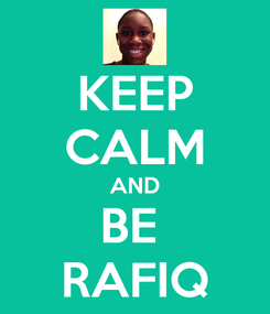 Poster: KEEP CALM AND BE  RAFIQ