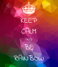 Poster: KEEP CALM AND BE RAINBOW