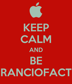 Poster: KEEP CALM AND BE RANCIOFACT