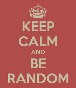 Poster: KEEP CALM AND BE RANDOM