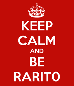 Poster: KEEP CALM AND BE RARIT0