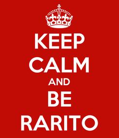 Poster: KEEP CALM AND BE RARITO
