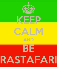 Poster: KEEP CALM AND BE RASTAFARI