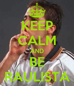 Poster: KEEP CALM AND BE RAULISTA