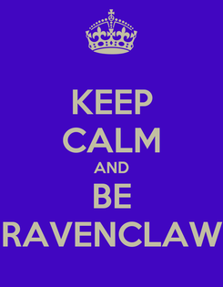 Poster: KEEP CALM AND BE RAVENCLAW