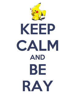 Poster: KEEP CALM AND BE RAY