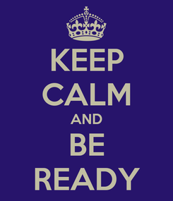 Poster: KEEP CALM AND BE READY