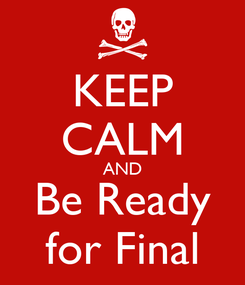 Poster: KEEP CALM AND Be Ready for Final