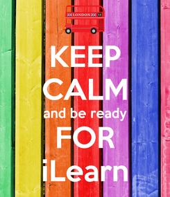 Poster: KEEP CALM and be ready FOR iLearn
