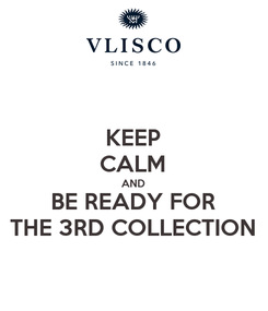 Poster: KEEP CALM AND BE READY FOR THE 3RD COLLECTION