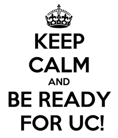 Poster: KEEP CALM AND BE READY  FOR UC!
