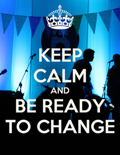 Poster: KEEP CALM AND BE READY TO CHANGE