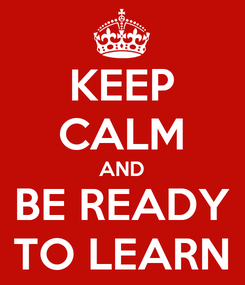 Poster: KEEP CALM AND BE READY TO LEARN